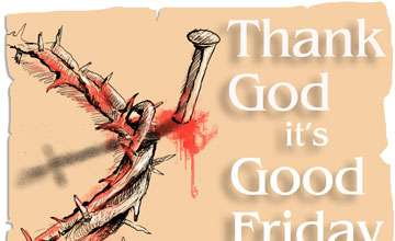Thanks God It's Good Friday