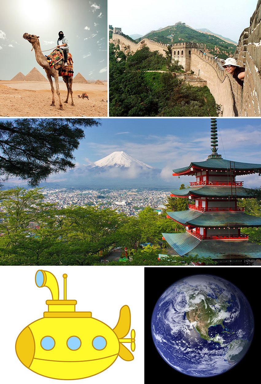 the Pyramids, Great Wall of China, Mt. Fujiyama, yellow submarine and planet Earth