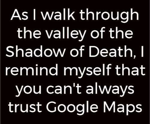 Parting Shots: Trusting Google Maps